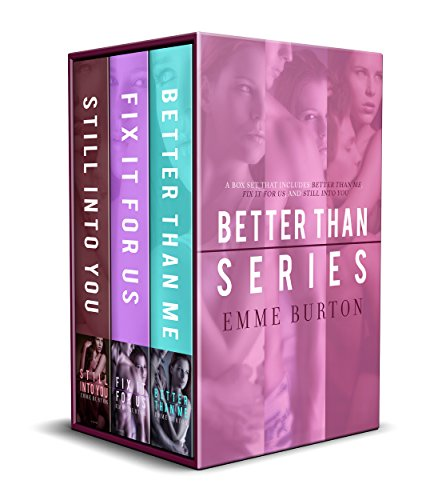 The Better Than Series: A Boxset that includes: Better Than Me, Fix It For Us and Still Into You