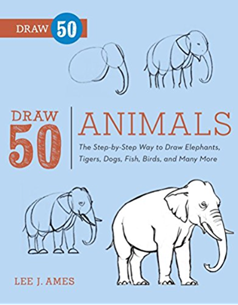 Draw 50 Animals The Step By Step Way To Draw Elephants Tigers