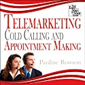 Telemarketing, Cold Calling and Appointment Making: The Easy Step by Step Guide Audiobook by Pauline Rowson Narrated by Ben Ottridge