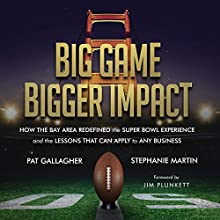 Big Game Bigger Impact: How the Bay Area Redefined the Super Bowl Experience and the Lessons That Can Apply to Any Business Audiobook by Stephanie Martin, Pat Gallagher Narrated by Pat Gallagher