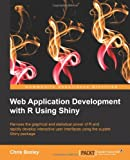Web Application with R Using Shiny, Chris Beeley, 1783284471