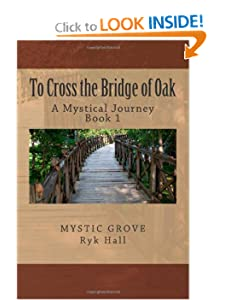 To Cross the Bridge of Oak: A Mystical Journey - Book 1 (Crossing the Mystical Bridges) (Volume 1) Ryk Hall