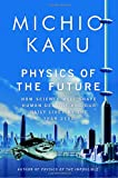 Physics of the Future, Michio Kaku, 0385530803