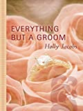 Everything but a Groom, Holly Jacobs, 1410413624