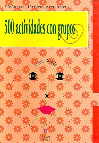 500 actividades con grupos: Dinamicas, tecnicas y recursos (Dinamicas, Tecnicas Y Recursos / Dynamics, Techniques and Resources) (Spanish Edition) [Otilia Oviedo] (Tapa Blanda)