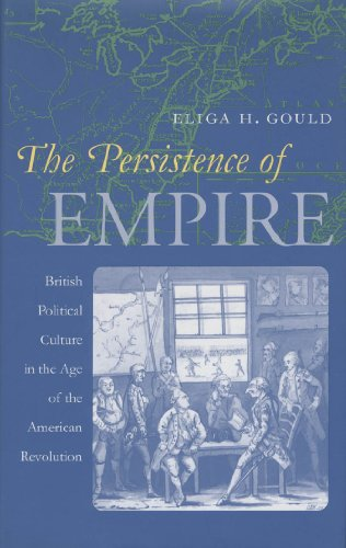 The Persistence of Empire: British Political Culture in the Age of the American Revolution (Published by the Omohundro I