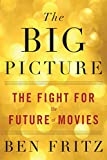 Kyпить The Big Picture: The Fight for the Future of Movies на Amazon.com