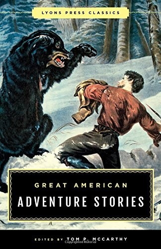 Great American Adventure Stories: Lyons Press Classics