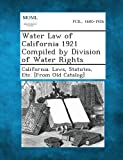 Water Law of California 1921 Compiled by Division of Water Rights, , 1287344682