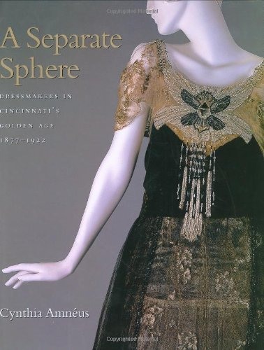 A Separate Sphere: Dressmakers in Cincinnati's Golden Age, 1877-1922 (Costume Society of America Series) by Cynthia Amneus (2003-10-30) ()