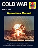 Cold War 1946-91: Insights into surviving ideological conflict, mutual assured destruction, and the nuclear apocalypse (Operations Manual)