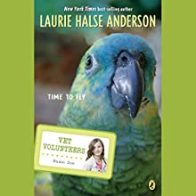 Time to Fly: Vet Volunteers Audiobook by Laurie Halse Anderson Narrated by Jessica Almasy