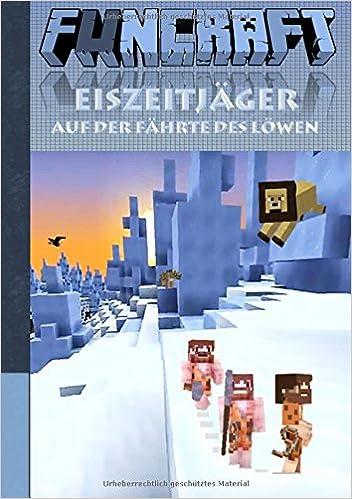 Funcraft - Eiszeitjäger: Auf der Fährte des Löwen (Ein Minecraft inspirierter Roman)