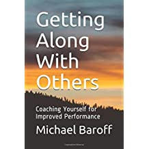 Getting Along With Others: Coaching Yourself for Improved Performance (Inner Work of Work)