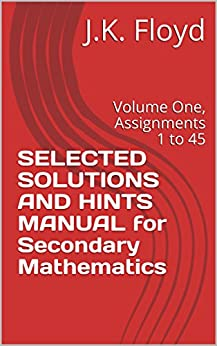 SELECTED SOLUTIONS AND HINTS MANUAL for Secondary Mathematics: Volume One, Assignments 1 to 45
