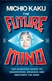 img - for The Future of the Mind: The Scientific Quest To Understand, Enhance and Empower the Mind by Michio Kaku (2014-02-25) book / textbook / text book