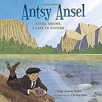 Antsy Ansel: Ansel Adams A Life In
