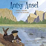 nature artist - Antsy Ansel: Ansel Adams, a Life in Nature
