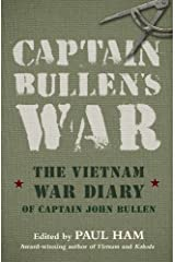Captain Bullen's War: The Vietnam War Diary of Captain John Bullen Kindle Edition