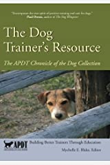 The Dog Trainer's Resource: The APDT Chronicle of the Dog Collection (Volume 1) Paperback