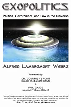 Exopolitics: Politics, Government, and Law In the Universe by [Webre JD MEd, Alfred Lambremont]