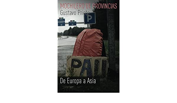 Amazon.com: Mochilero de provincias: De Europa a Asia (Spanish Edition) eBook: Gustavo Prieto, Marco Manrique: Kindle Store