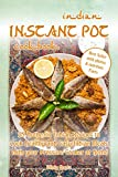 Indian Instant Pot Cookbook: 25 Authentic Indian Recipes to Cook Healthy and Easy Indian Meals with your Pressure Cooker at Home