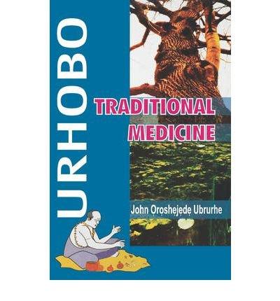 Urhobo Traditional Medicine by Ubrurhe, John Oroshejede