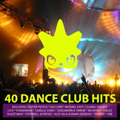 40 Dance Club Hits Volume 1 (Only Essential Hits & Anthems In Electro, Dance, House, Trance And Techno)