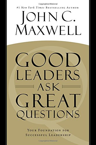 Read Online Good Leaders Ask Great Questions: Your Foundation for Successful Leadership pdf epub