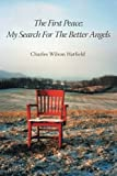 The First Peace; My Search for the Better Angels, Charles Wilson Hatfield, 1491830441