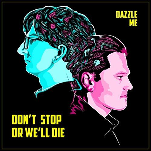 Dazzle Me [Explicit] (Don T Stop Or We Ll Die)