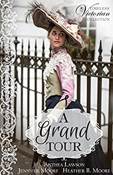 A Grand Tour (Timeless Victorian Collection Book 2) by [Lawson, Anthea, Moore, Jennifer, Moore, Heather B.]