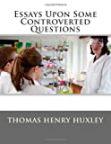Essays upon Some Controverted Questions, Thomas Henry Huxley, 1494785536