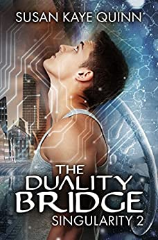 The Duality Bridge (Singularity Series Book 2) by [Quinn, Susan Kaye]