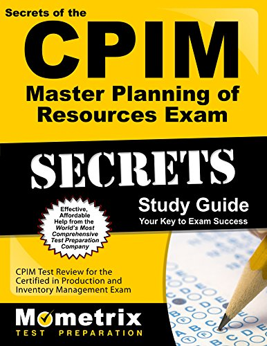 Secrets of the CPIM Master Planning of Resources Exam Study Guide: CPIM Test Review for the Certified in Production and Inventory Management Exam (Mometrix Secrets Study Guides)