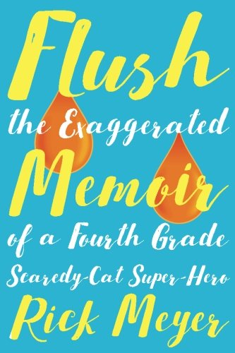Flush: The Exaggerated Memoir of a Fourth Grade Scaredy-Cat Super-Hero