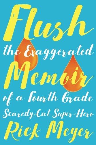 Flush: The Exaggerated Memoir of a Fourth Grade Scaredy-Cat Super-Hero
