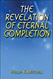 The Revelation of Eternal Completion, Phillip K. Mitchell, 1608134652