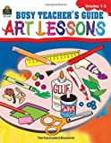Busy Teacher's Guide - Art Lessons, Michelle M. McAuliffe, 1576902102