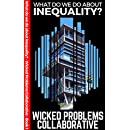 What do we do about inequality? (Wicked Problems Collaborative Book 1)