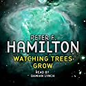 Watching Trees Grow: A Short Story from the Manhattan in Reverse Collection Audiobook by Peter F. Hamilton Narrated by Damian Lynch