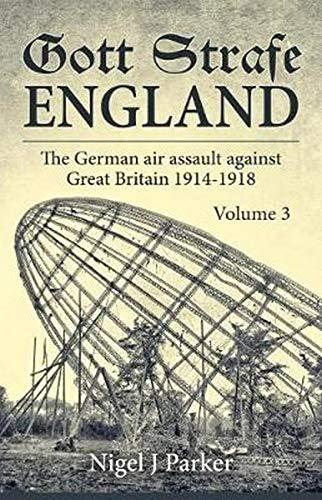 Gott Strafe England Volume 3: The German Air Assault Against ...