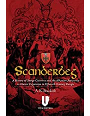Scanderbeg: A History of George Castriota and the Albanian Resistanceto Islamic Expansion in Fifteenth Century Europe