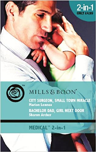 City Surgeon, Small Town Miracle / Bachelor Dad, Girl Next Door: City Surgeon, Small Town Miracle / Bachelor Dad, Girl Next Door (Mills and Boon Medical)