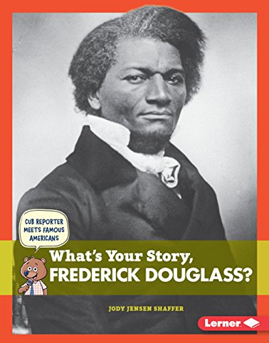 What's Your Story, Frederick Douglass? (Cub Reporter Meets Famous Americans)