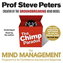 The Chimp Paradox: The Acclaimed Mind Management Programme to Help You Achieve Success, Confidence and Happiness Audiobook by Steve Peters Narrated by Steve Peters