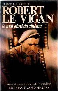 Robert le vigan, le mal-aime du cinema suivi des confessions du comedien par Guy Le Boterf