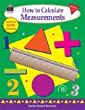 How to Calculate Measurements, Grades 1-3, Mary Rosenberg, 1576909522