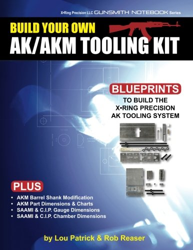 Build Your Own AK/AKM Tooling Kit: X-Ring Precision LLC Gunsmith Notebook Series (Volume 1)